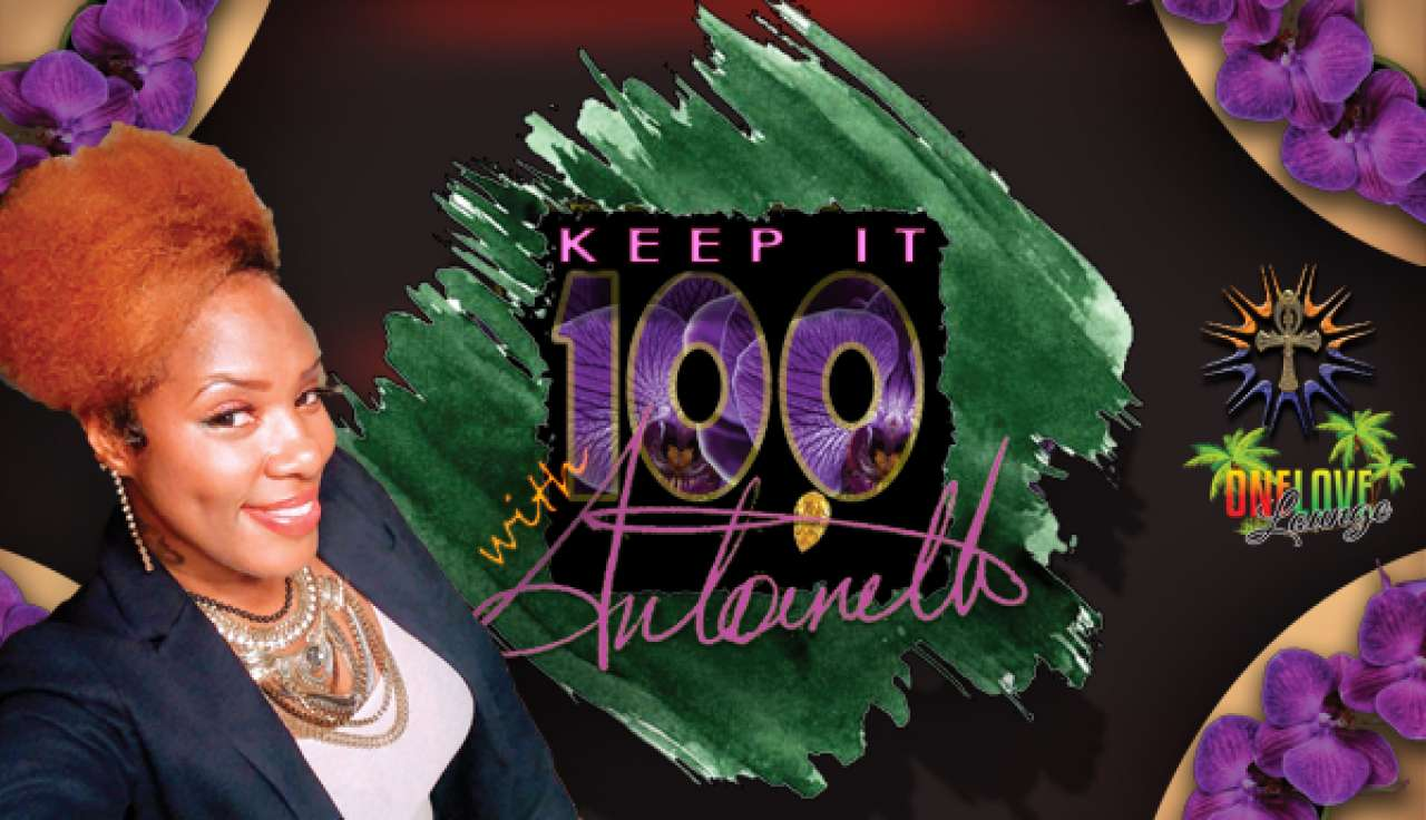 keep it 100 with antoinette